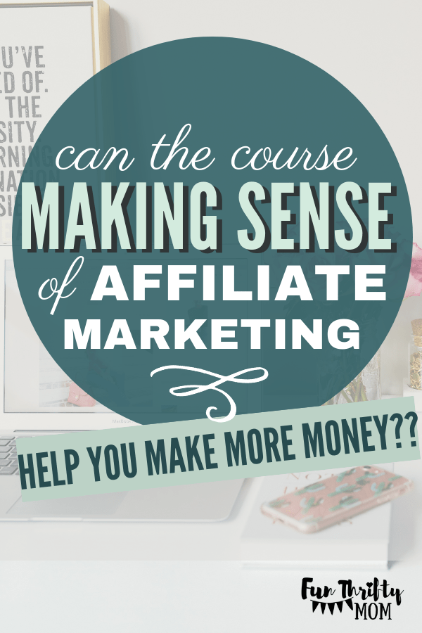 Making sense of affiliate marketing! Can this course help increase your passive income with affiliate marketing?